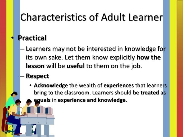 characteristics of adult learners education essay Adult education in this book, we very different characteristics from adult language learners adult language learners: an overview 5.