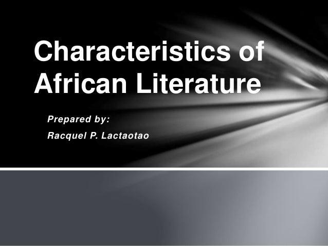 Prepared by: Racquel P. Lactaotao Characteristics of African Literature