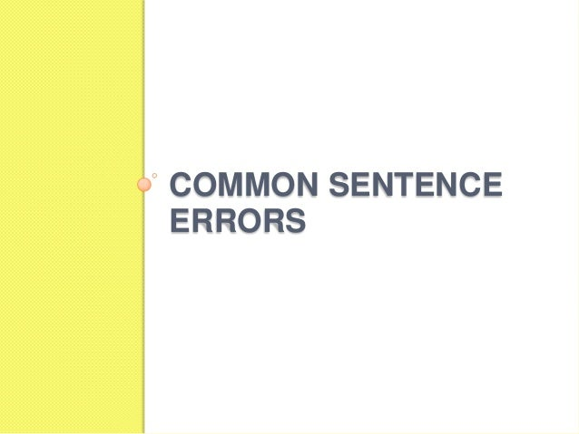 common sentence error A speech error, commonly referred to  the source of the intrusion is not in the sentence target  found that it was more common for people to turn two actual.