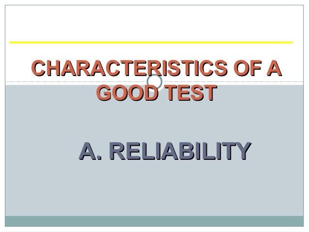 A. RELIABILITYA. RELIABILITYCHARACTERISTICS OF ACHARACTERISTICS OF AGOOD TESTGOOD TEST