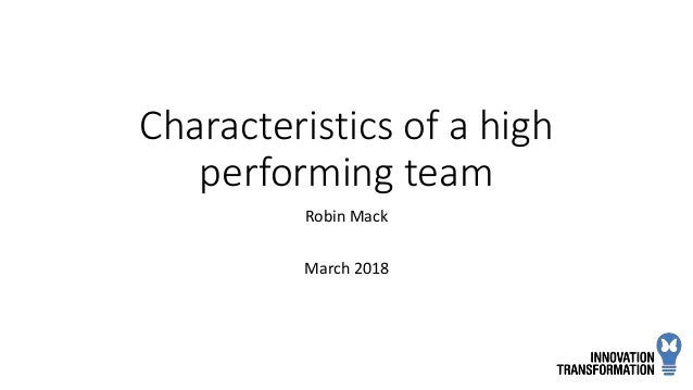 Characteristics of a high performing team Robin Mack March 2018