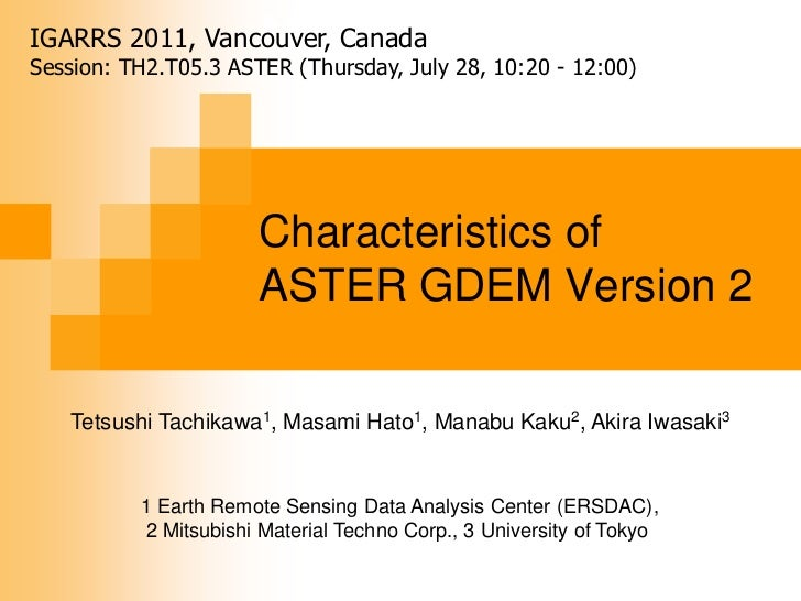 ASTER GDEM<br />IGARRS 2011, Vancouver, Canada<br />Session: TH2.T05.3 ASTER (Thursday, July 28, 10:20 - 12:00)<br />Chara...