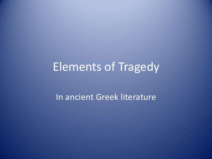 Elements of Tragedy<br />In ancient Greek literature<br />