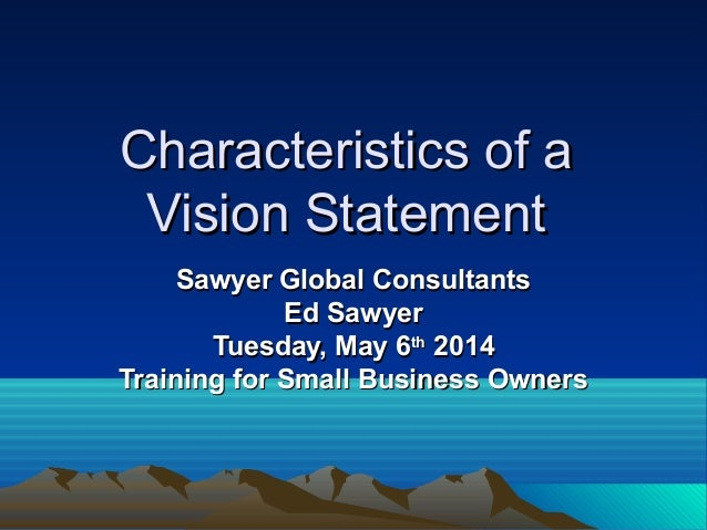 Characteristics of aCharacteristics of a Vision StatementVision Statement Sawyer Global ConsultantsSawyer Global Consultan...