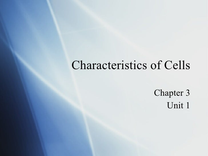 Characteristics of Cells Chapter 3 Unit 1