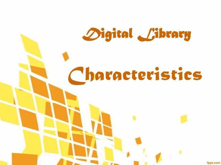 Digital LibraryCharacteristics