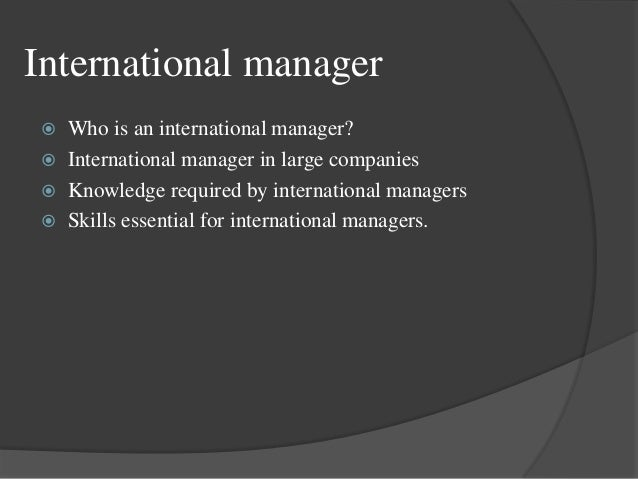 qualities of a successful international manager Change agents can be managers or employees, or external consultants hired to   in the international journal of management, business and administration.