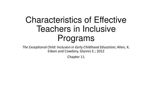 Characteristics of Effective Teachers in Inclusive Programs The Exceptional Child: Inclusion in Early Childhood Education;...