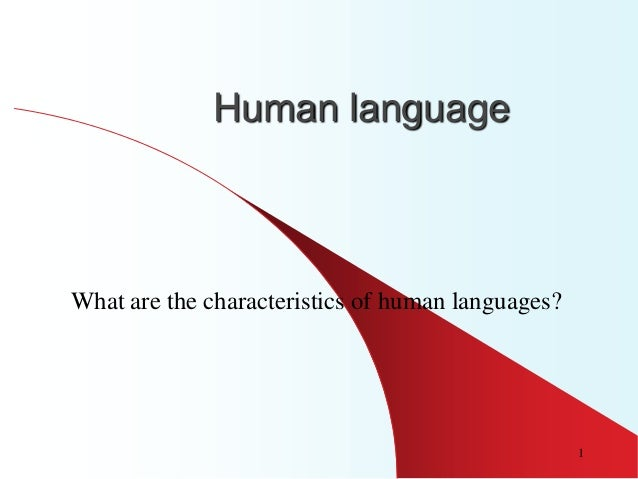 Human languageWhat are the characteristics of human languages?                                                   1