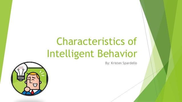 Characteristics of Intelligent Behavior By: Kristen Spardello