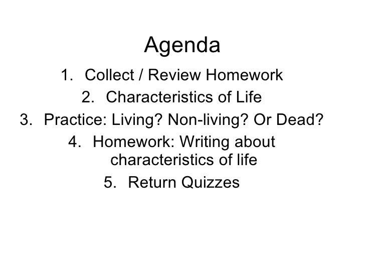 Agenda <ul><li>Collect / Review Homework </li></ul><ul><li>Characteristics of Life </li></ul><ul><li>Practice: Living? Non...