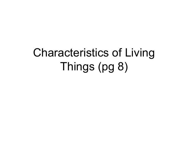 Characteristics of Living Things (pg 8)