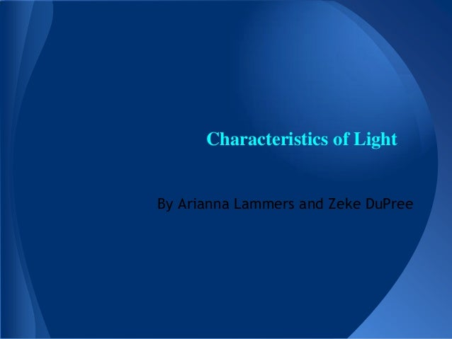 Characteristics of Light By Arianna Lammers and Zeke DuPree