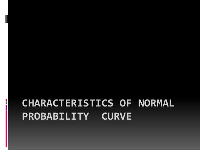 CHARACTERISTICS OF NORMAL PROBABILITY CURVE