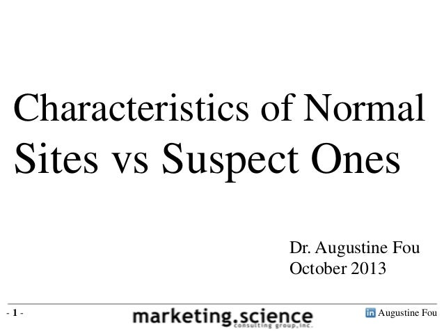 Characteristics of Normal  Sites vs Suspect Ones Dr. Augustine Fou October 2013 -1-  Augustine Fou