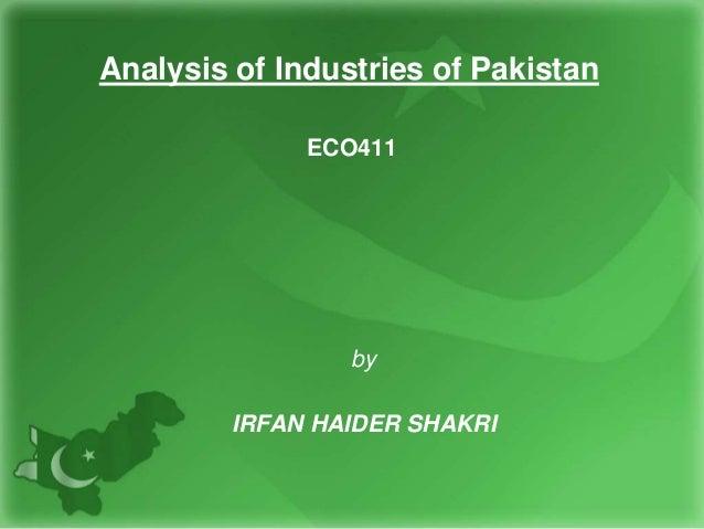 Analysis of Industries of Pakistan ECO411 by IRFAN HAIDER SHAKRI