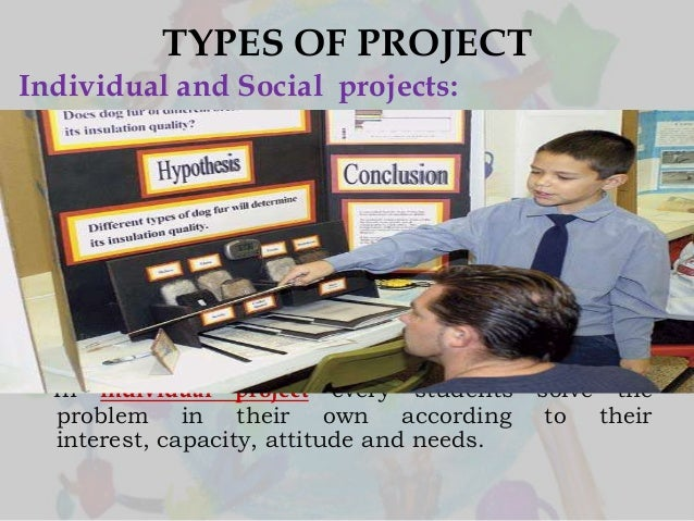 TYPES OF PROJECT Individual and Social projects:  In individual project every students problem in their own according inte...