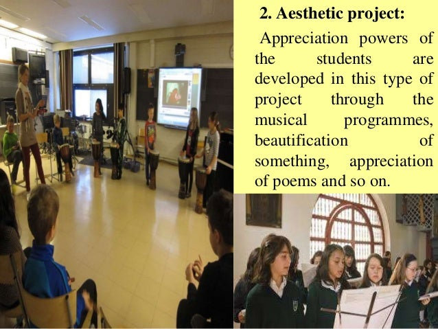 2. Aesthetic project: Appreciation powers of the students are developed in this type of project through the musical progra...