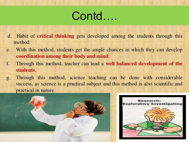 Contd…. d. Habit of critical thinking gets developed among the students through this method. e. With this method, students...