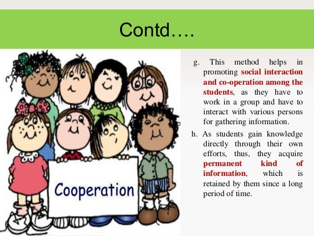 Contd…. g.  This method helps in promoting social interaction and co-operation among the students, as they have to work in...
