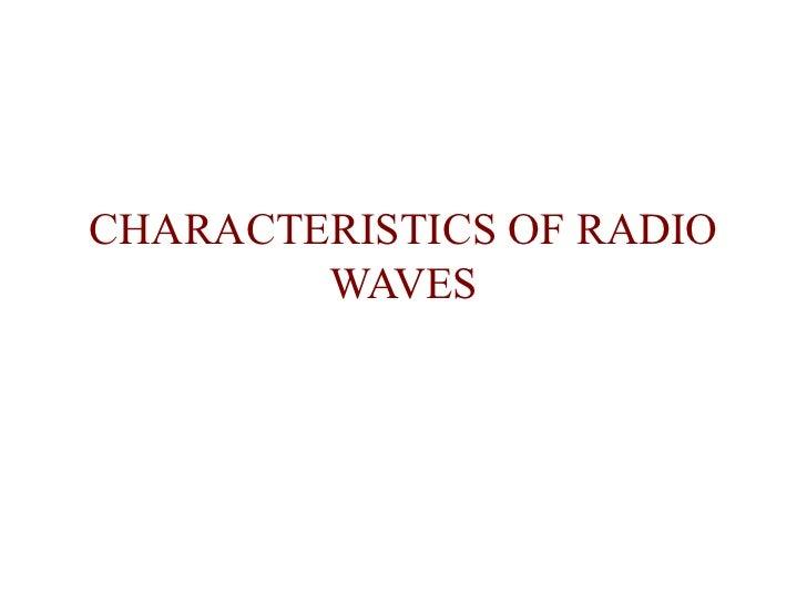 CHARACTERISTICS OF RADIO        WAVES