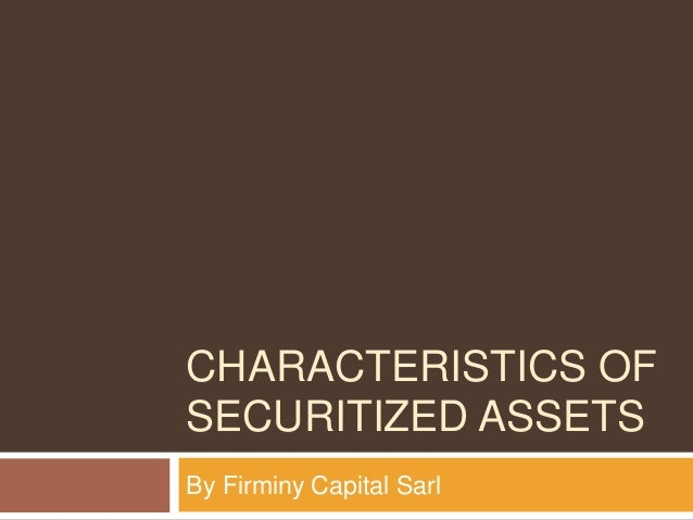 CHARACTERISTICS OF SECURITIZED ASSETS By Firminy Capital Sarl