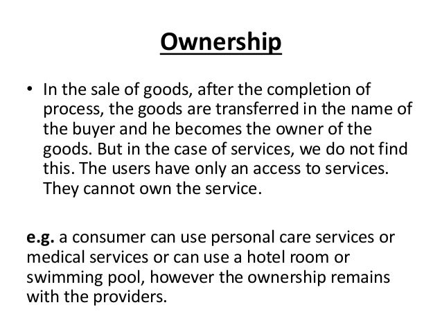 Ownership • In the sale of goods, after the completion of process, the goods are transferred in the name of the buyer and ...