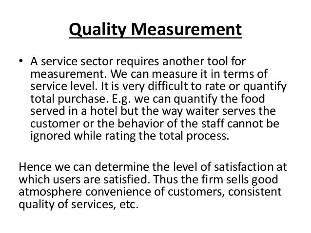 Quality Measurement • A service sector requires another tool for measurement. We can measure it in terms of service level....