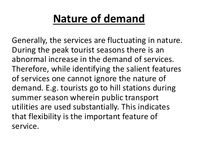 Nature of demand Generally, the services are fluctuating in nature. During the peak tourist seasons there is an abnormal i...
