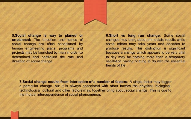 social change characteristics Far smaller and far slower social changes in earlier periods triggered civil wars, rebellions, and violent intellectual and spiritual crises and in their characteristics, social position, values, and expectations, they differ fundamentally from any group in history that has ever occupied the leading position in the first place,.