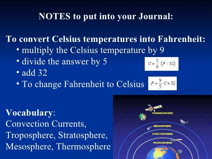<ul><li>NOTES to put into your Journal: </li></ul><ul><li>To convert Celsius temperatures into Fahrenheit:   </li></ul><ul...
