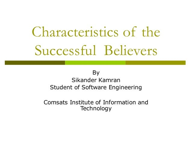 Characteristics of theSuccessful Believers                   By           Sikander Kamran    Student of Software Engineeri...
