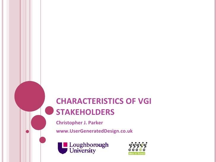 CHARACTERISTICS OF VGI STAKEHOLDERS Christopher J. Parker www.UserGeneratedDesign.co.uk