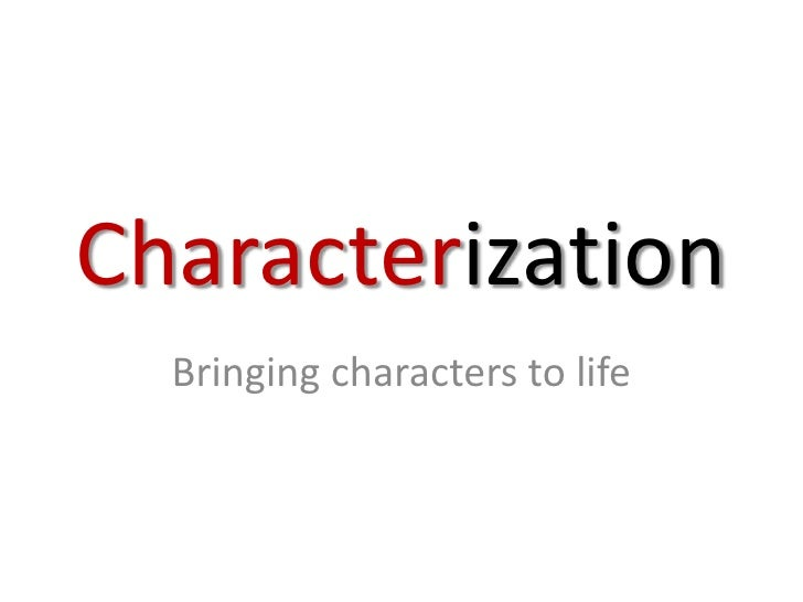 Characterization<br />Bringing characters to life<br />