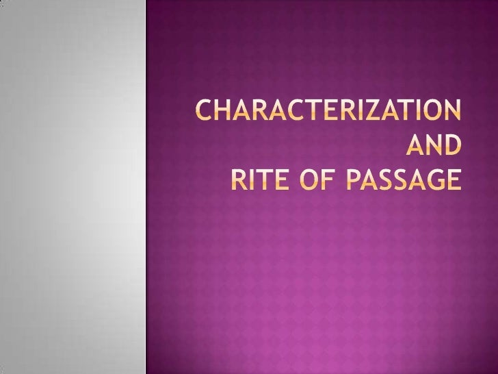 Characterization andRite of Passage<br />