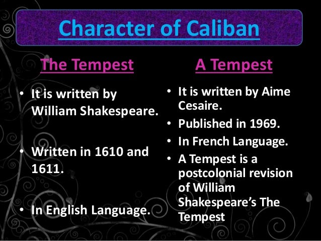 an analysis of caliban in the tempest by william shakespeare The the tempest characters covered include: prospero, miranda, ariel, caliban, ferdinand , alonso, antonio, sebastian, gonzalo, trinculo & stephano miranda - the daughter of prospero, miranda was brought to the island at an early age and has never seen any men other than her father and caliban, though she dimly.