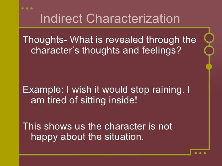 Indirect Characterization  <ul><li>Thoughts- What is revealed through the character's thoughts and feelings? </li></ul><ul...