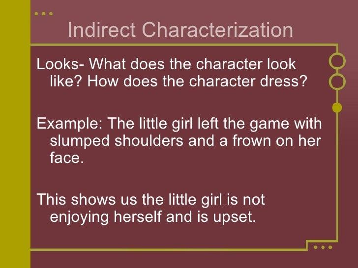 Indirect Characterization <ul><li>Looks- What does the character look like? How does the character dress?  </li></ul><ul><...