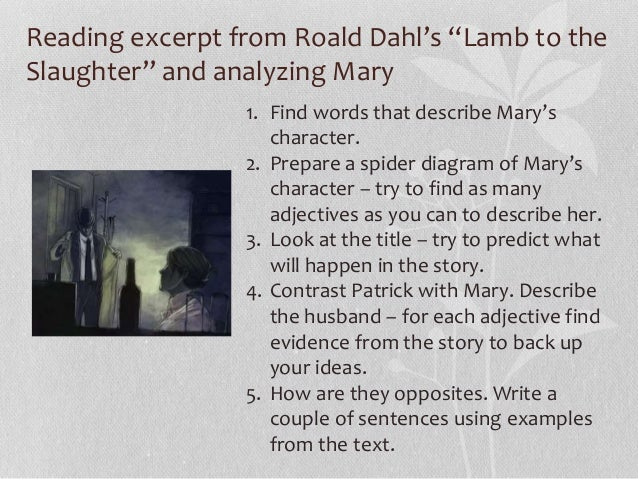 an analysis of the story about the ending to lamb to the slaughter Lamb to the slaughter by roald dahl literary skills upsets our expectations of how the story will turn out it would end the anger she felt.