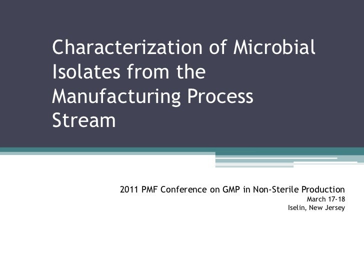 Characterization of Microbial Isolates from the Manufacturing Process Stream<br />2011 PMF Conference on GMP in Non-Steril...