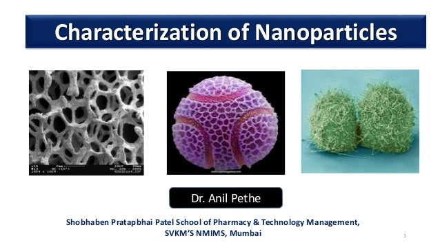 1 Characterization of Nanoparticles Dr. Anil Pethe Shobhaben Pratapbhai Patel School of Pharmacy & Technology Management, ...