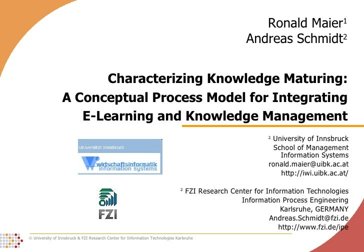 Characterizing Knowledge Maturing: A Conceptual Process Model for Integrating E-Learning and Knowledge Management 2  Unive...