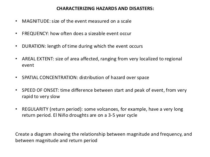 CHARACTERIZING HAZARDS AND DISASTERS:• MAGNITUDE: size of the event measured on a scale• FREQUENCY: how often does a sizea...