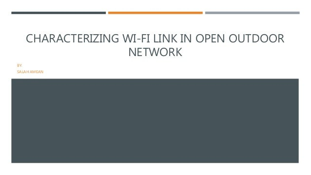 CHARACTERIZING WI-FI LINK IN OPEN OUTDOOR  NETWORK  BY:  SALAH AMEAN