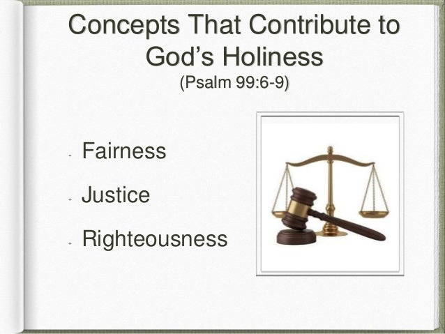 Concepts That Contribute to God's Holiness (Psalm 99:6-9) Fairness Justice Righteousness