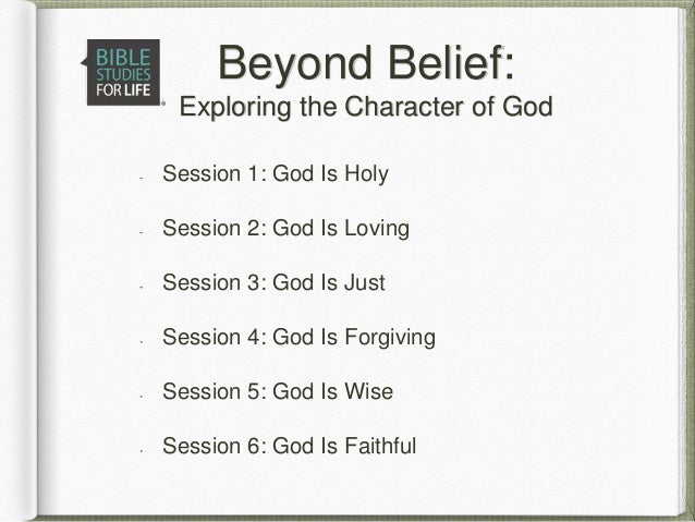 Beyond Belief: Exploring the Character of God Session 1: God Is Holy Session 2: God Is Loving Session 3: God Is Just Sessi...