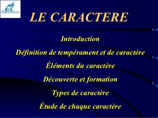 LE CARACTERE              IntroductionDéfinition de tempérament et de caractère         Éléments du caractère        Décou...