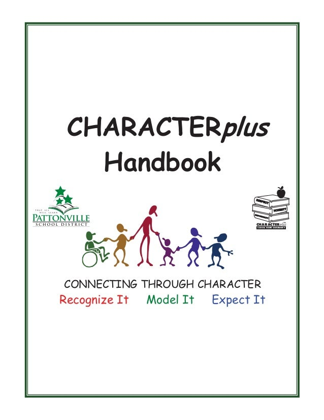 CHARACTERplus Handbook 2006-2007 RES PEC T TY HONES RES PO N SIBIL IT  Y TM  plus  CONNECTING THROUGH CHARACTER  Recognize...