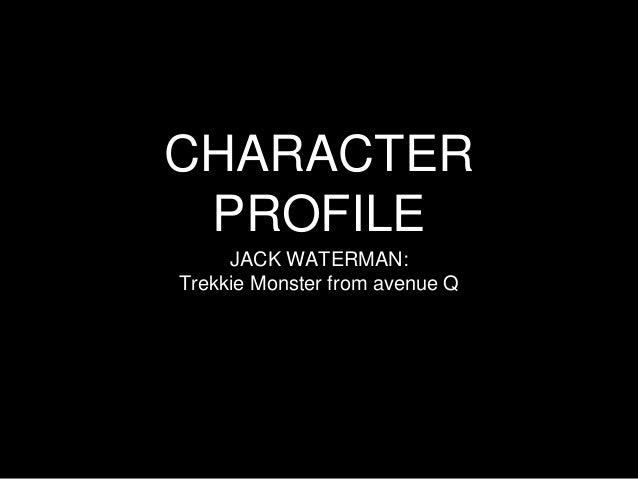 CHARACTER  PROFILE  JACK WATERMAN:  Trekkie Monster from avenue Q