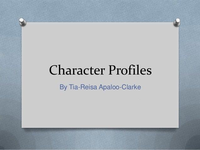 Character Profiles By Tia-Reisa Apaloo-Clarke